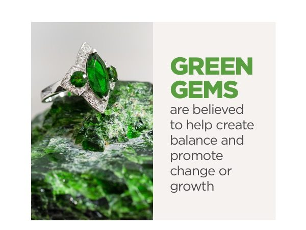 Green gems are believed to help create balance and promote change or growth