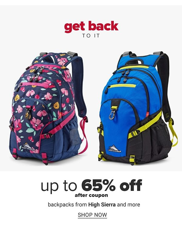Get back to it - Up to 65% off after coupon backpacks from High Sierra and more. Shop Now.