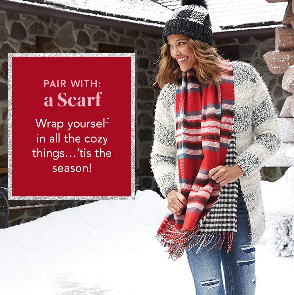Pair with: a scarf. Wrap yourself in all the cozy things… 'tis the season!