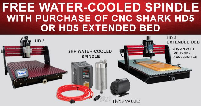 Free Water-Cooled Spindle with Purchase of CNC Shark HD5 or HD5 Extended Bed