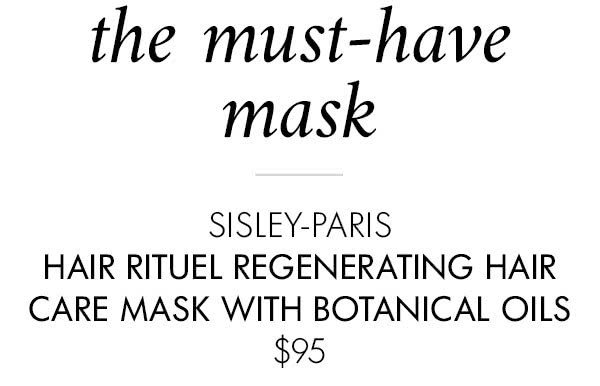 The must-have mask SISLEY-PARIS HAIR RITUEL REGENERATING HAIR CARE MASK WITH BOTANICAL OILS $95