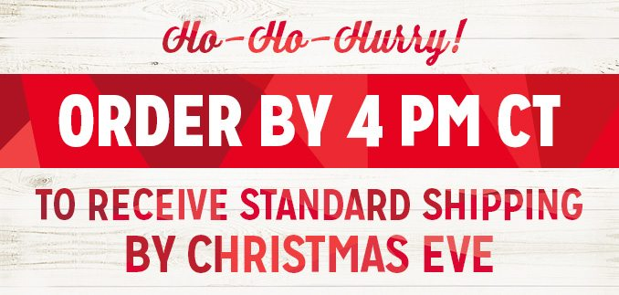 Ho-Ho-Hurry! ORDER BY 4 PM CT TO RECEIVE STANDARD SHIPPING BY