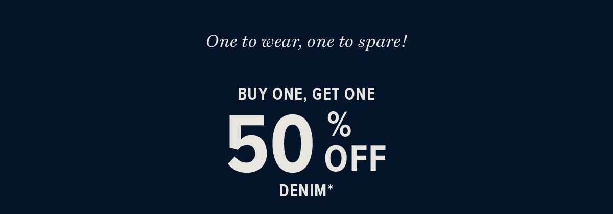 Buy one, get one 50% off denim!*