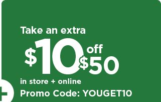 take $10 off your purchase of $50 or more using promo code YOUGET10. shop now.