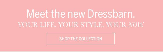 Meet the new Dressbarn. Your Life. Your Style. Your Now. Shop The Collection.