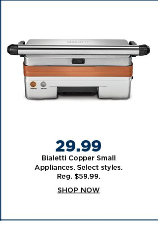 29.99 bialetti copper small appliances. select styles. regularly $59.99. shop now.