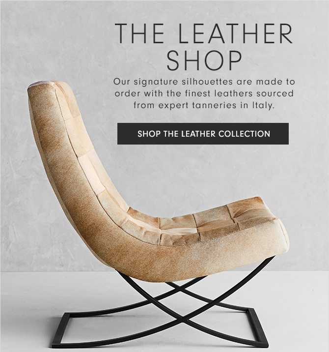 THE LEATHER SHOP - Our signature silhouettes are made to order with the finest leathers sourced from expert tanneries in Italy. - SHOP THE LEATHER COLLECTION