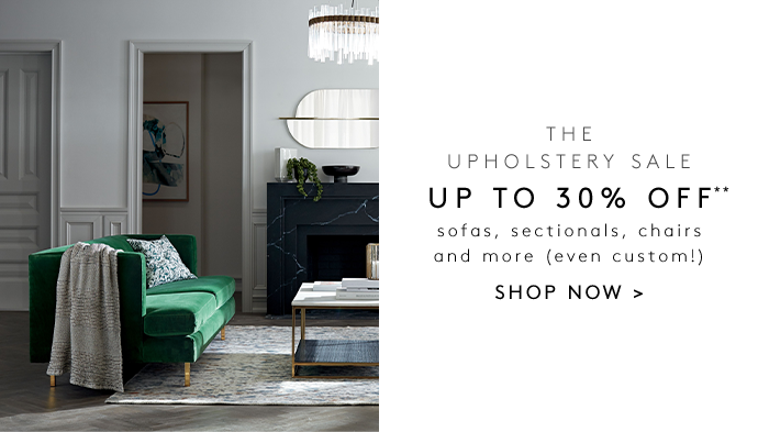 THE UPHOLSTERY EVENT UP TO 30% OFF** sofas, sectionals, chairs and more (even custom!)