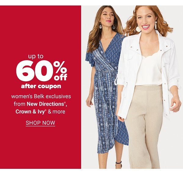 Up to 65% off after coupon women's Belk exclusives from New Directions®, Crown & Ivy™ & more. Shop Now.