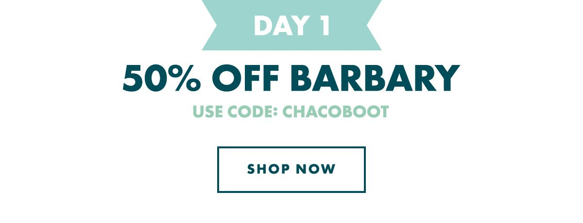 DAY 1 - 50% OFF BARBARY. USE CODE: CHACOBOOT