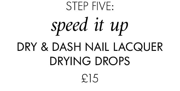 step five: speed it up Dry & Dash Nail Lacquer Drying Drops £15