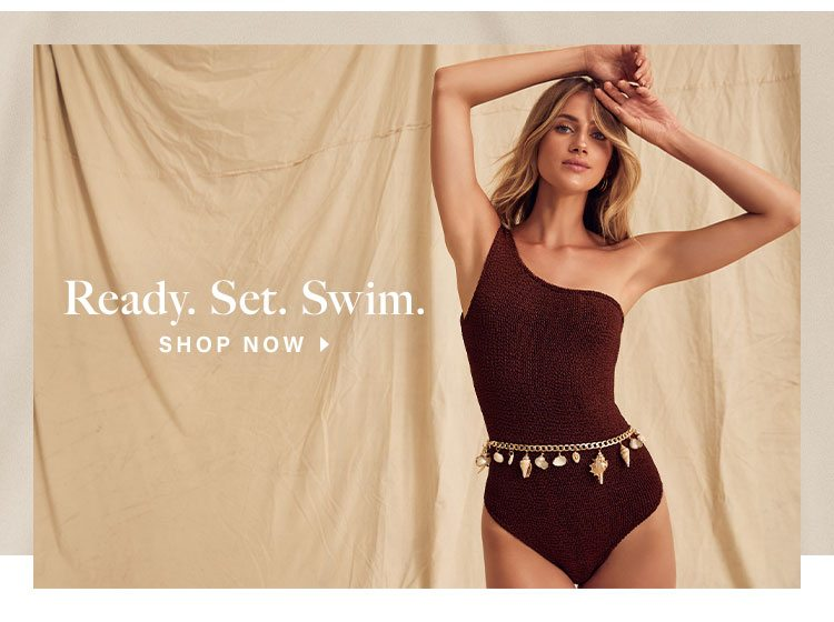 Ready. Set. Swim. SHOP NOW