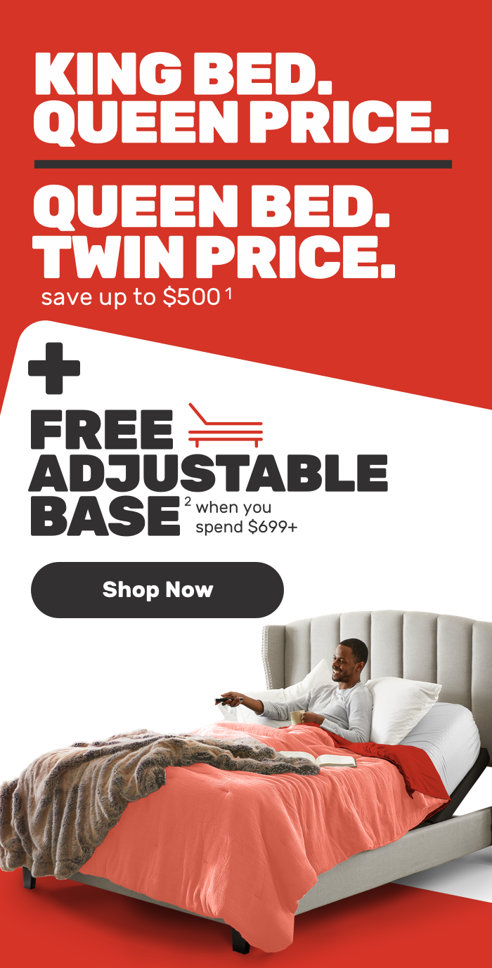 King Bed Queen price save upto $500 + Free Adjustable Base when you spend $699 - Shop Now