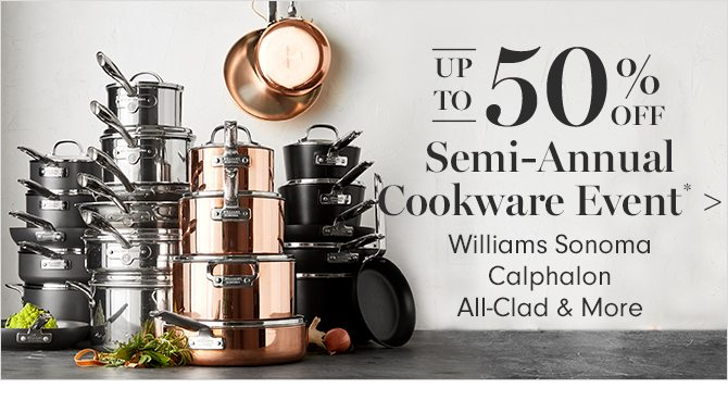 UP TO 50% OFF Semi-Annual Cookware Event*