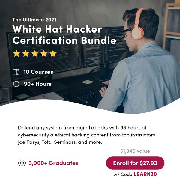 The Ultimate 2021 White Hat Hacker Certification Bundle | Enroll For $27.93 With Code LEARN30