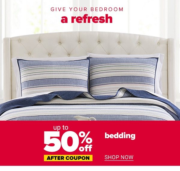 Give your bedroom a refresh - Up to 50% off bedding after coupon. Shop Now.