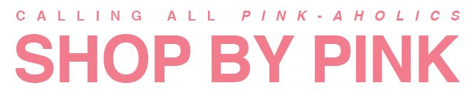 SHOP 15% OFF ALL THINGS PINK