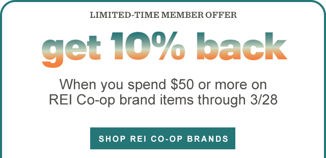 Limited-time member offer: get 10 percent back when you spend $50 or more on REI Co-op brand items through 3/28. Shop REI Co-op brands.