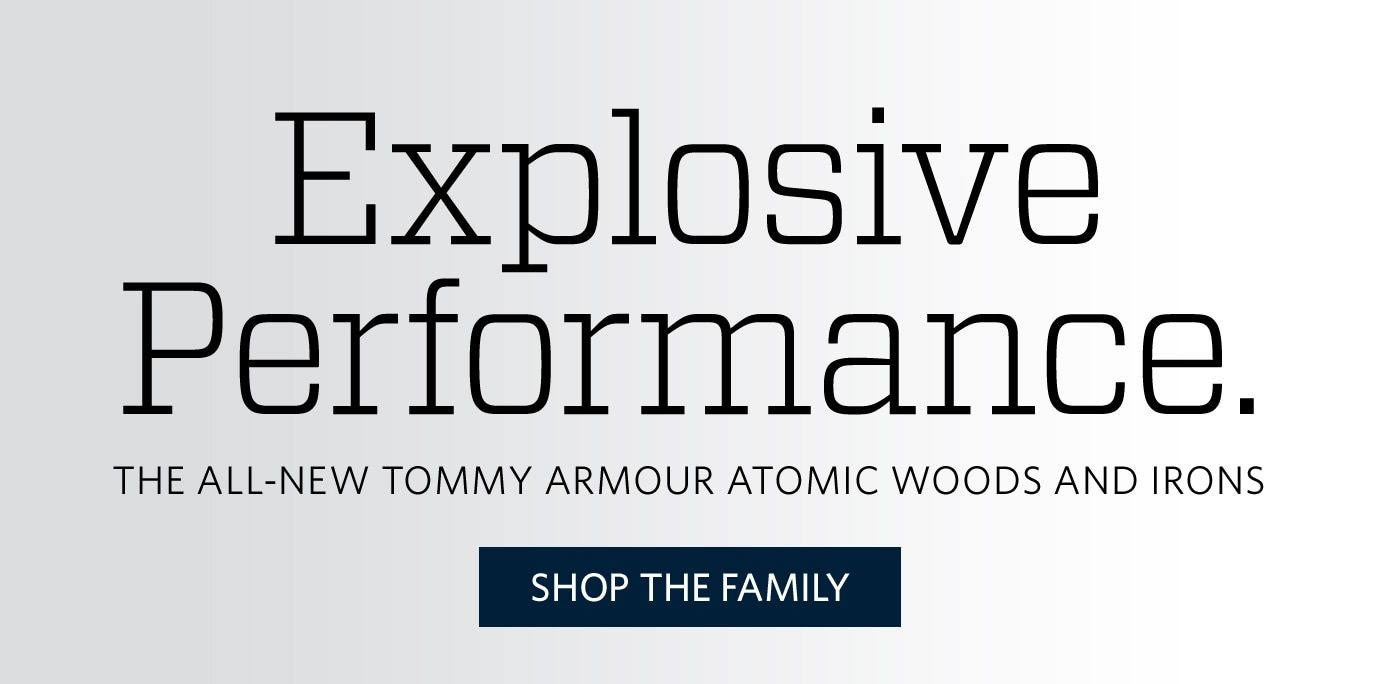Explosive Performance. The All-New Tommy Armour Atomic Woods and Irons | Shop the Family