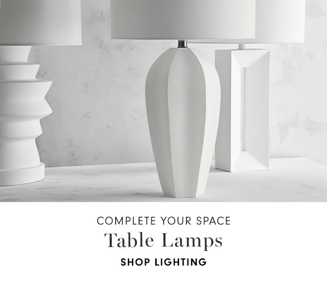 COMPLETE YOUR SPACE - Table Lamps - SHOP LIGHTING
