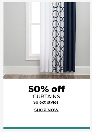 50% off curtains. select styles. shop now.