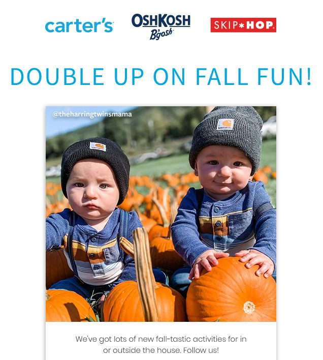 carter's® | OshKosh B'gosh® | SKIP*HOP® | DOUBLE UP ON FALL FUN! | @theharringtwinsmama | We've got lots of new fall-tastic activities for in or outside the house. Follow us!