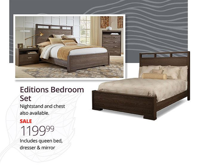 Editions Bedroom Set   Nightstand and chest also available. SALE $1199.99 Includes queen bed, dresser & mirror