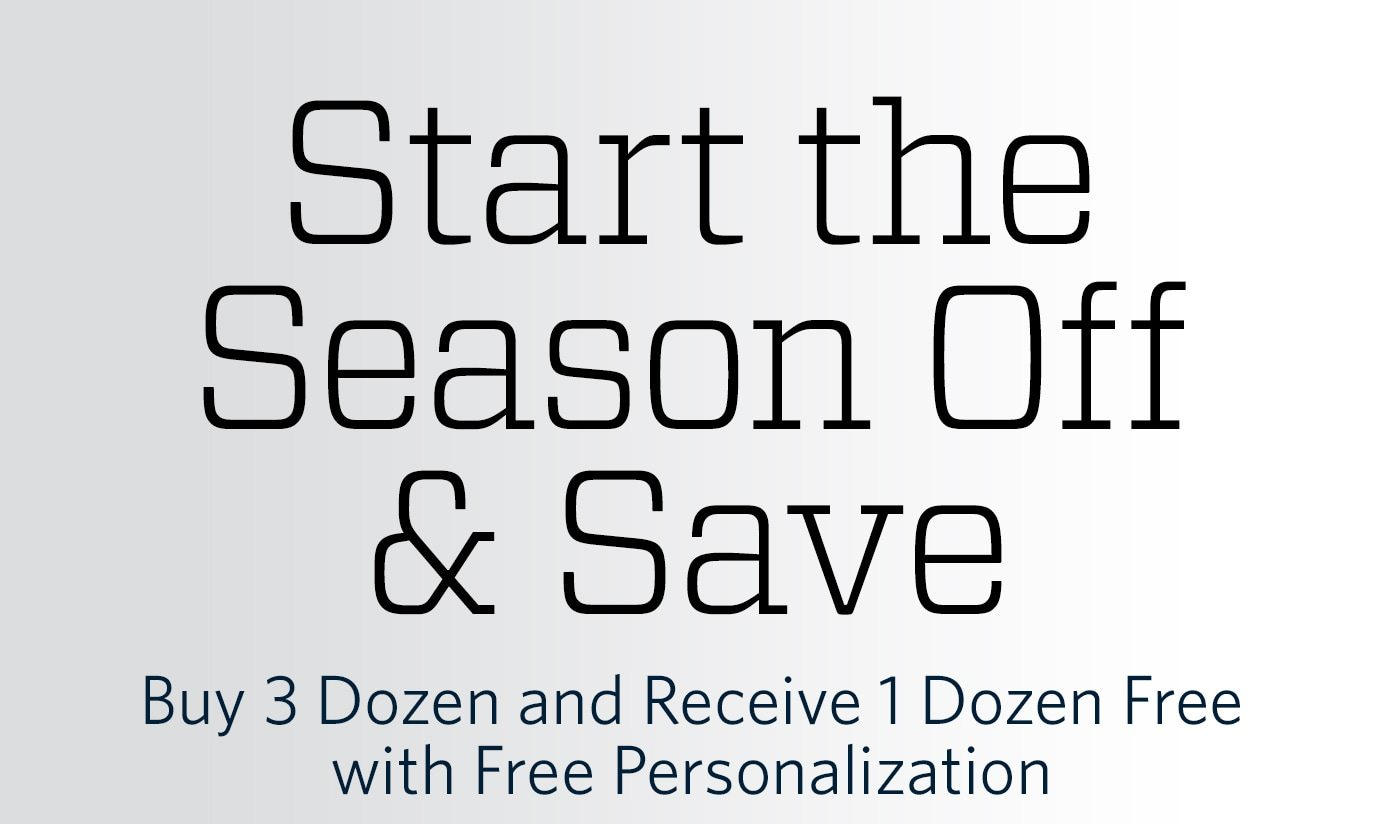 Start the Season Off & Save | Buy 3 Dozen and Receive 1 Dozen Free with Free Personalization