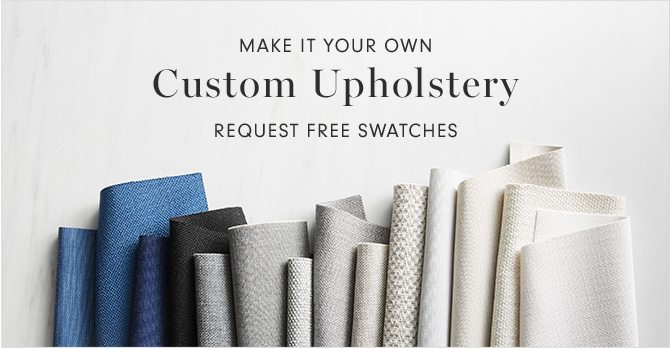 MAKE IT YOUR OWN - Custom Upholstery - REQUEST FREE SWATCHES