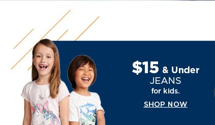 $15 and under jeans for kids. shop now.