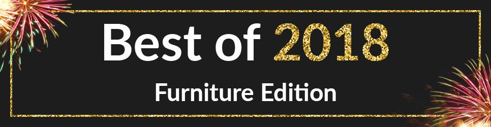 Best of 2018 - Furniture Edition