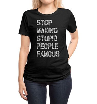 """Shop """"Stop Making Stupid People Famous"""""""