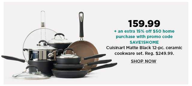 159.99 plus take an extra 15% off $50 home purchase with promo code SAVE15HOME on cuisinart matte black 12-pc ceramic cookware set. shop now.