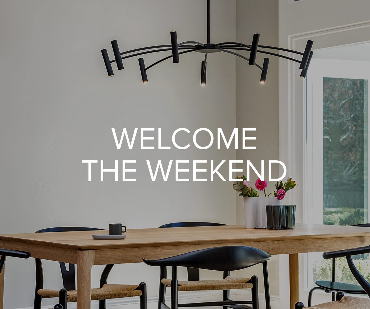 Welcome the Weekend.