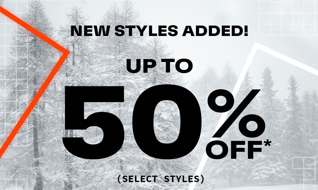 NEW STYLES ADDED! UP TO 50% OFF