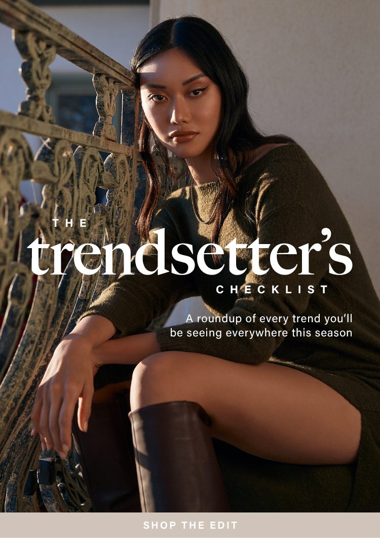 The Trendsetter's Checklist - A roundup of every trend you'll be seeing everywhere this season. Shop the Edit