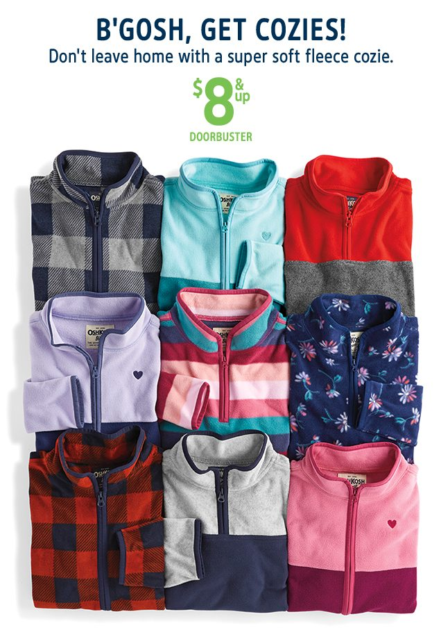 B'GOSH, GET COZIES! | Don't leave home with a super soft fleece cozie. | $8 & up DOORBUSTER