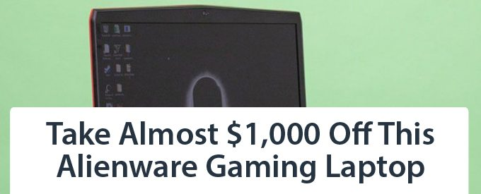 Take Almost $1,000 Off This Alienware Gaming Laptop