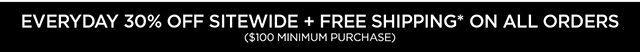 Everyday 30% Off Sitewide + Free Shipping* On All Orders