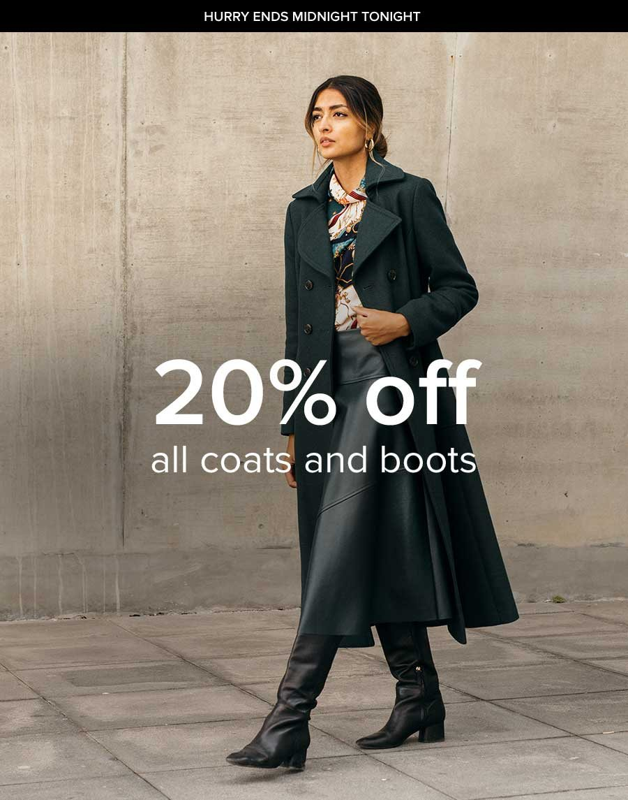 20% OFF COATS AND BOOTS PROMO ENDS MIDNIGHT