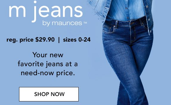 m jeans by mauricesTM. Reg. price $29.90 sizes 0-24. Your new favorite jeans at a need-now price. SHOP NOW.