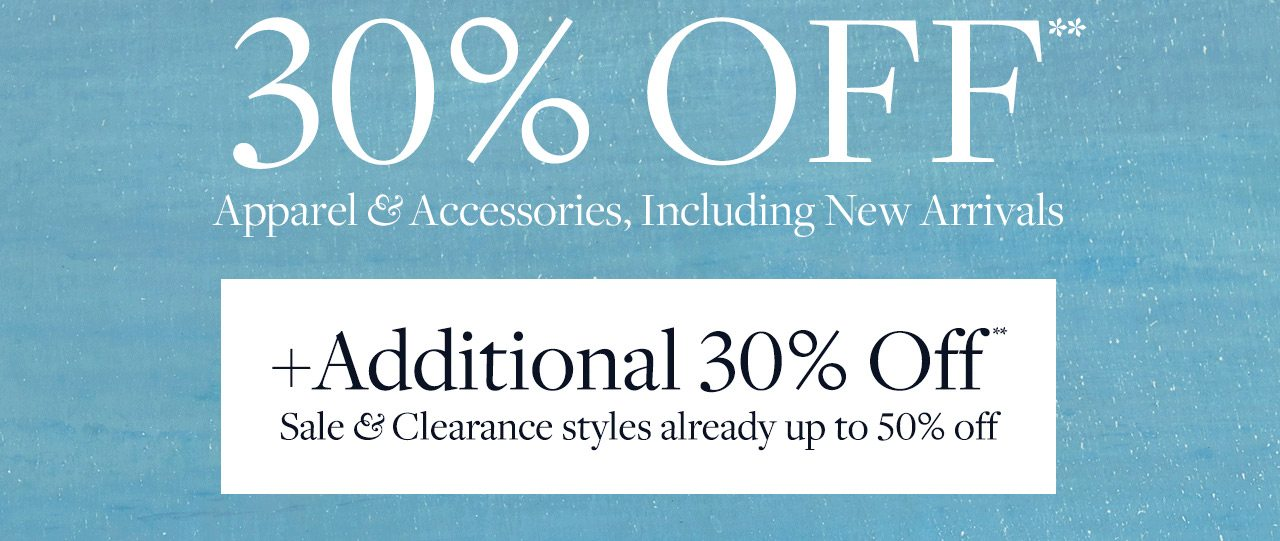 30% Off Apparel and Accessories, Including New Arrivals +Additional 30% Off Sale and Clearance styles already up to 50% off