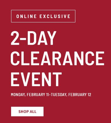 Online Exclusive! 2-day clearance event. Monday, January 14 through Tuesday January 15