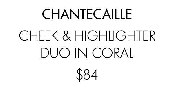 CHANTECAILLE CHEEK & HIGHLIGHTER DUO IN CORAL $84