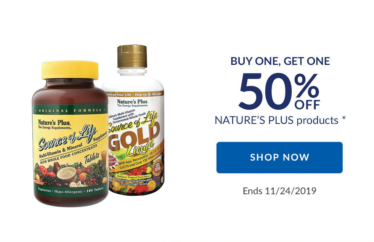 BUY ONE, GET ONE 50% OFF NATURE'S PLUS products * | SHOP NOW | Ends 11/24/2019