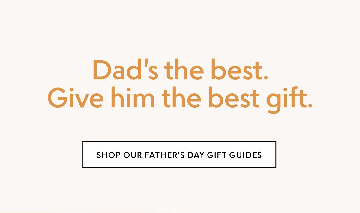 Dad's the best. Give him the best gift. Shop our Father's Day gift guides