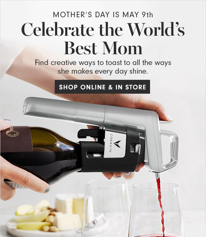 MOTHER'S DAY IS MAY 9th - Celebrate the World's Best Mom - SHOP ONLINE & IN STORE