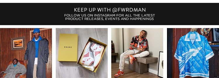 Keep Up With @FWRDMAN: Follow us on Instagram for all the latest