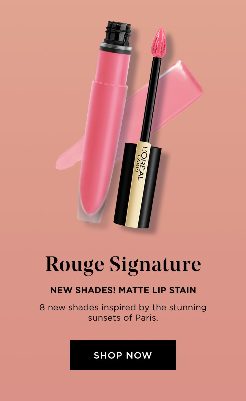 Rouge Signature - NEW SHADES! MATTE LIP STAIN - 8 new shades inspired by the stunning sunsets of Paris. - SHOP NOW