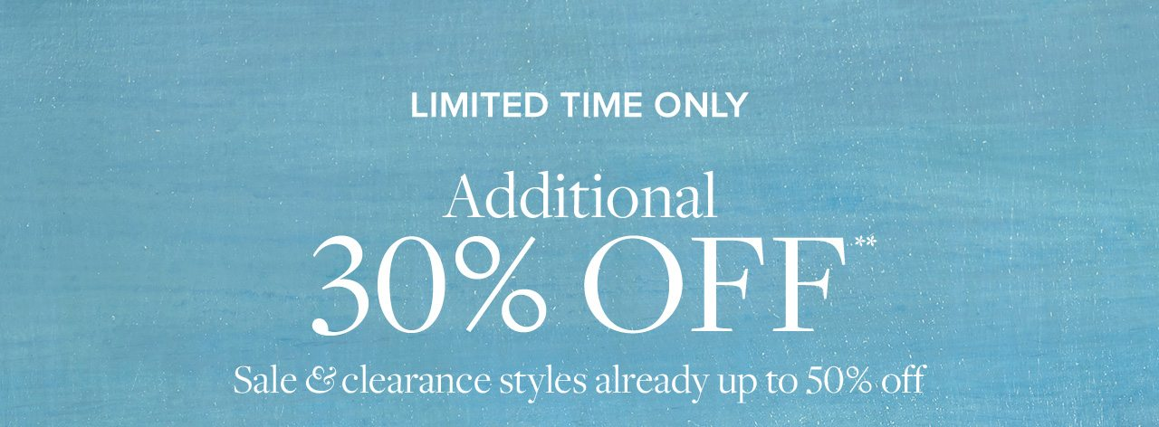 LIMITED TIME ONLY Additional 30% OFF** Sale & clearance styles already up to 50% off